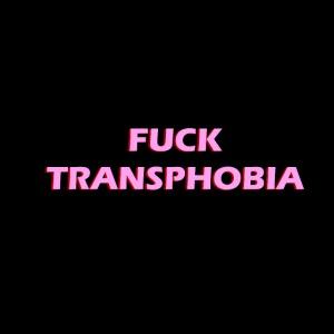 fuck transphobia