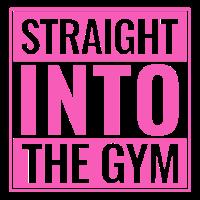 Sport Fitnessstudio Spruch Straight Into The Gym
