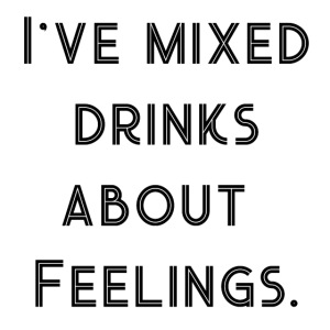Mixed Drinks about Feelings - Gift Idea