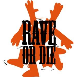 Rave or Die!
