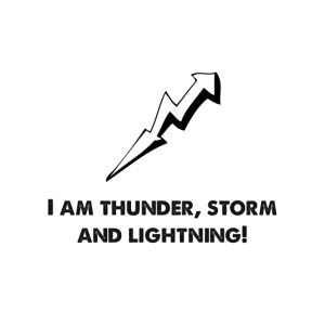 I am Thunder, Storm And Lightning.