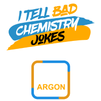 I tell bad Chemistry Jokes Because good ones Argon