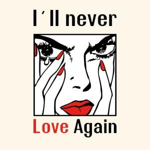 Love! Never! Again!
