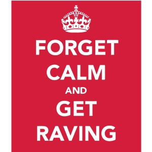 Forget Calm and Get Raving