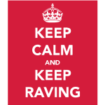 Keep Calm & Keep Raving