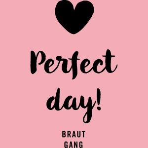 Braut Gang - Perfect Day - JGA-Shirt