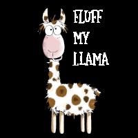 Fluff My Llama - Lama - Lamas - Alpaka - Fun
