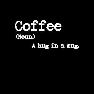 Kaffee - Umarmung - Nomen - Substantiv - Spruch
