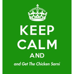 Keep Calm and Get The Chicken Sarni - Green