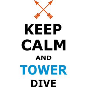 KEEP CALM AND TOWER DIVE