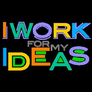 Ich arbeite für meine Ideen