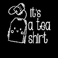 It's a Tea Shirt - fun drinking design