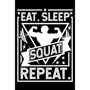 Eat Sleep Squat Repeat - Kniebeuge Poster