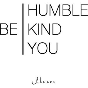 BE HUMBLE, BE CHILD, BE YOU