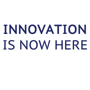 Innovation is now here. Innovation is nowhere.