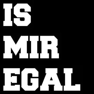 IS MIR EGAL