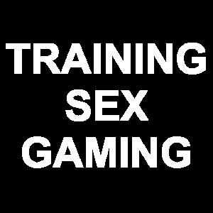 TRAINING/ SEX/ GAMING