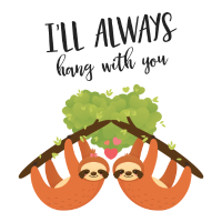 I'll Always Hang With You - Lazy Sloth Love Couple