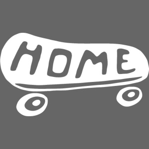 HOME is where your Skateboard is (white)