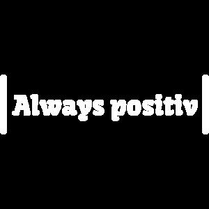 Always positiv