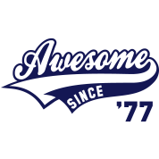 Awesome SINCE 1977 - Birthday Geburtstag Anniversaire