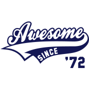 Awesome SINCE 1972 - Birthday Geburtstag Anniversaire