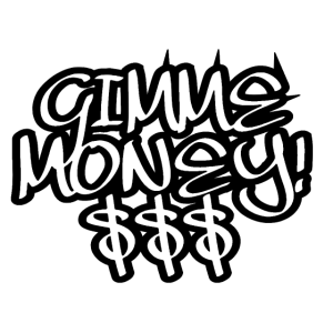 GIMME MONEY! $$$