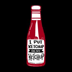 Ketchup Fan I Put Ketchup On My Ketchup