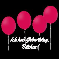 Ich hab Geburtstag, Bitches!