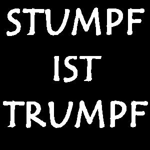 Stumpf ist Trumpf - lustiges Fun Shirt