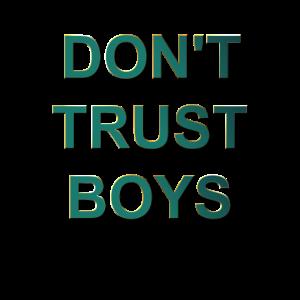 Vertrauen Sie den Jungs nicht.