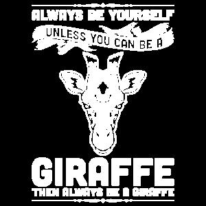 Seien Sie immer selbst, es sei denn, Sie können eine Giraffe sein