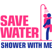 We want to save water, so shower with me!