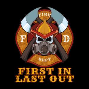 First In Last Out - Feuerwehr Feuerwehrmann Feuer