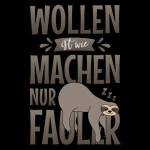 Spruch Faultier Sloth Wollen ist wie Machen Fauler