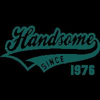 Handsome SINCE 1976 - Birthday Geburtstag Anniversaire