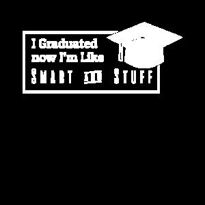 I Graduated Now I'm Like Smart And Stuff T Shirt