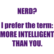 126_nerd_i_prefer_the_term_more_intellig