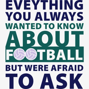 Everything you always wanted to know about fooball