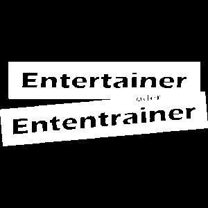 Entertainer oder Ententrainer - Geschenk Idee