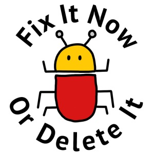 Fix it now or delete it