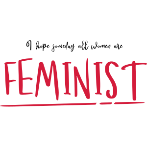 Ich hoffe, dass eines Tages alle Frauen feministisch sind