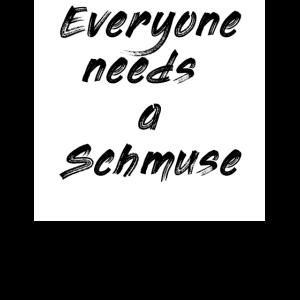 Everyone needs a Schmuse