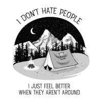 I Don't Hate People...Mountains - Camping - Nature