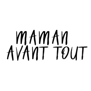 maman avant tout