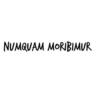 Numquam Moribimur
