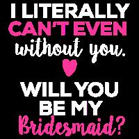 Brautjungfer Geschenk Ich kann nicht ohne dich!