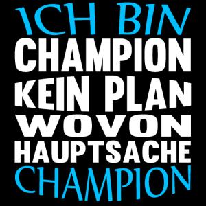 Ich bin Champion - kein Plan wovon
