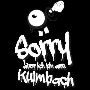 Sorry aber ich bin aus Kulmbach