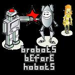 Brobots before Hobots